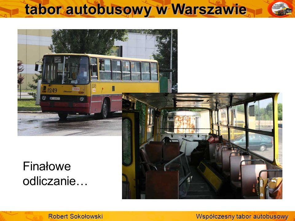 tabor autobusowy w Warszawie Finałowe odliczanie… Robert Sokołowski Współczesny tabor autobusowy