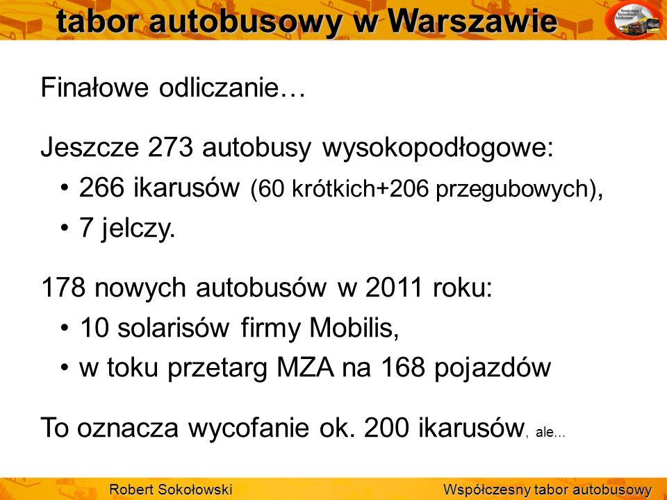 tabor autobusowy w Warszawie Finałowe odliczanie… Jeszcze 273 autobusy wysokopodłogowe: 266 ikarusów (60 krótkich+206 przegubowych), 7 jelczy. 178 now