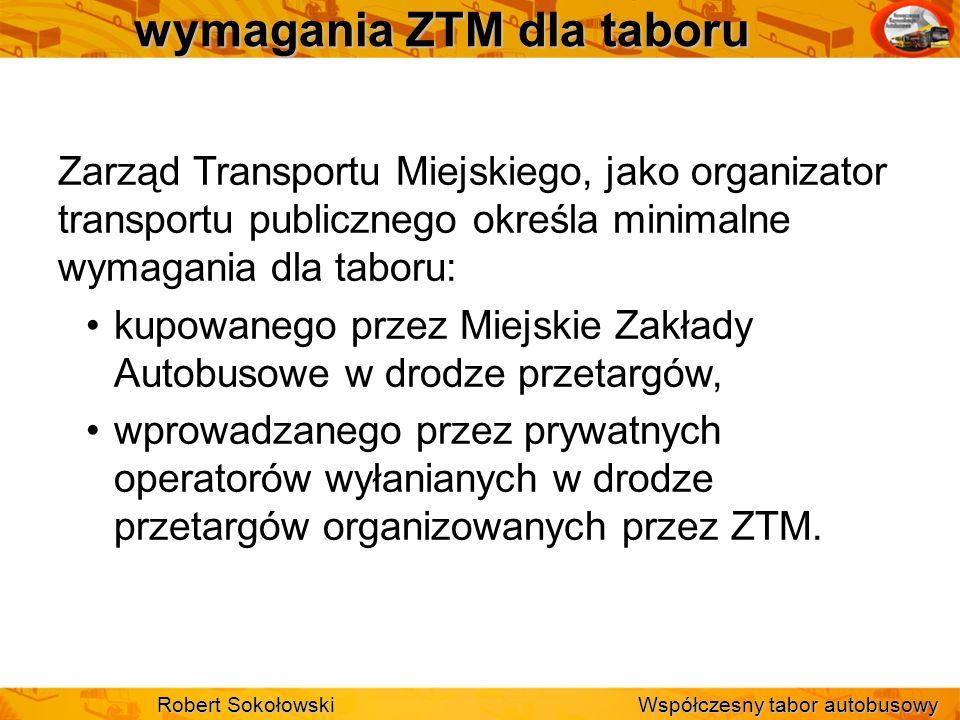 wymagania ZTM dla taboru Zarząd Transportu Miejskiego, jako organizator transportu publicznego określa minimalne wymagania dla taboru: kupowanego prze