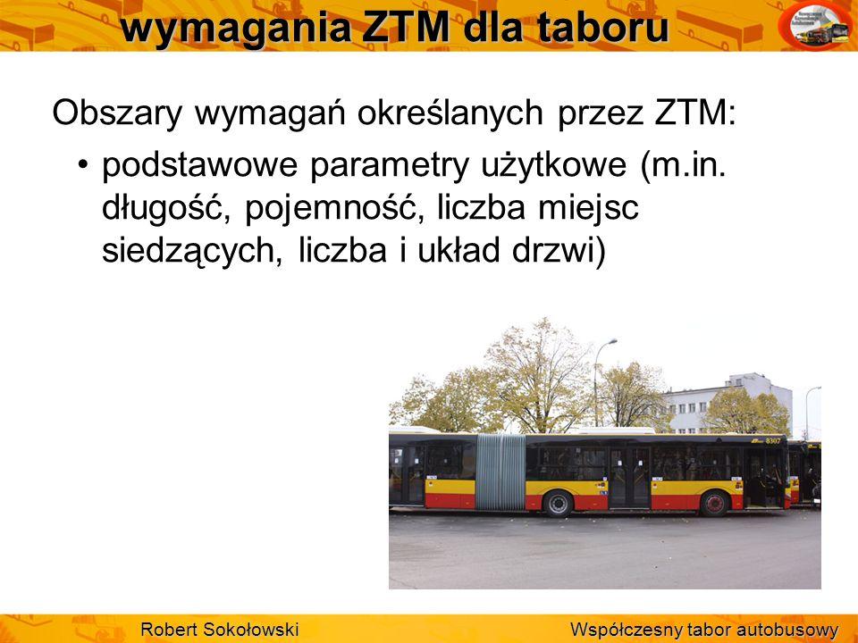 wymagania ZTM dla taboru Obszary wymagań określanych przez ZTM: podstawowe parametry użytkowe (m.in. długość, pojemność, liczba miejsc siedzących, lic