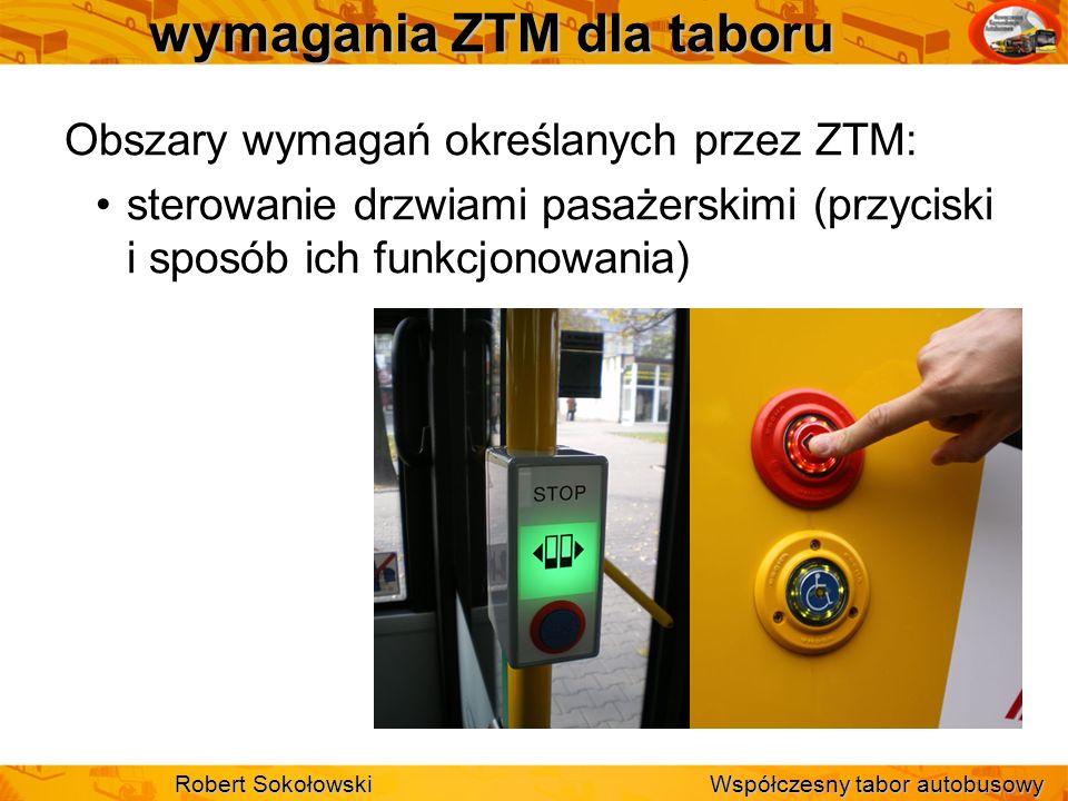 wymagania ZTM dla taboru Obszary wymagań określanych przez ZTM: sterowanie drzwiami pasażerskimi (przyciski i sposób ich funkcjonowania) Robert Sokoło