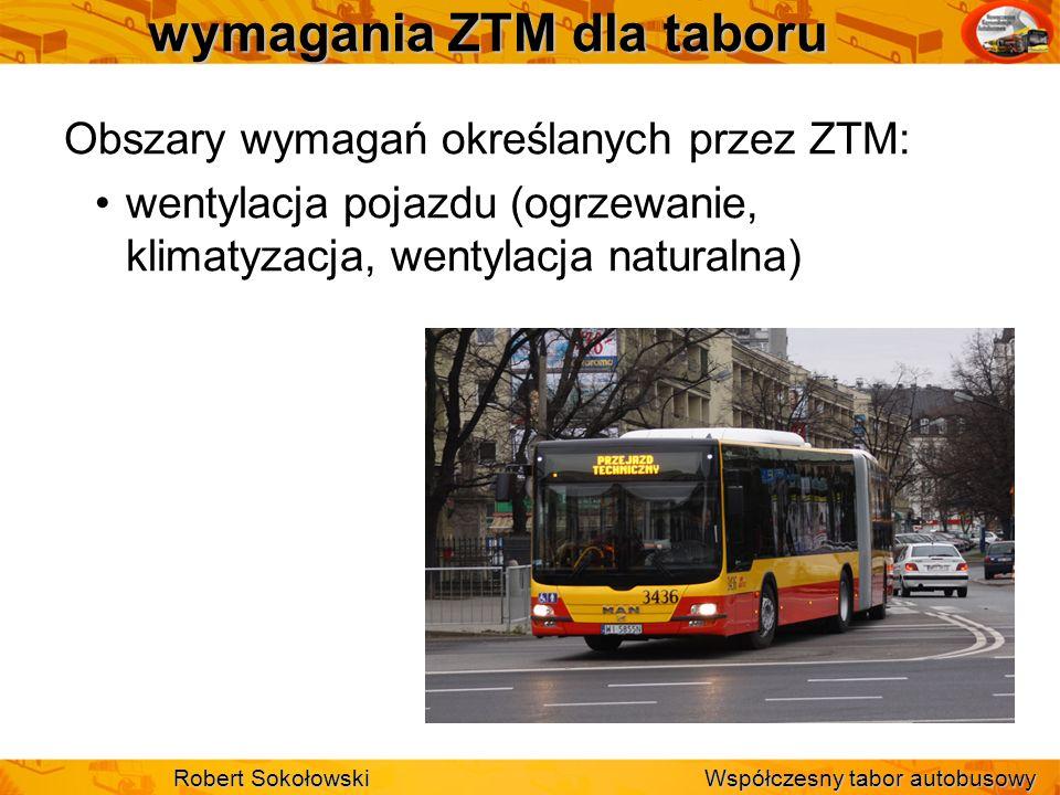 wymagania ZTM dla taboru Obszary wymagań określanych przez ZTM: wentylacja pojazdu (ogrzewanie, klimatyzacja, wentylacja naturalna) Robert Sokołowski