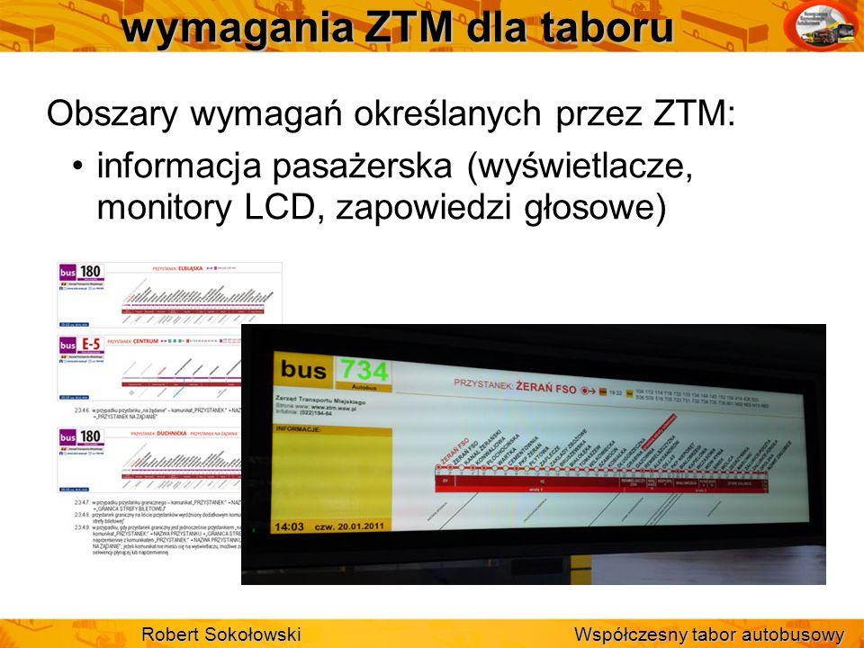 wymagania ZTM dla taboru Obszary wymagań określanych przez ZTM: informacja pasażerska (wyświetlacze, monitory LCD, zapowiedzi głosowe) Robert Sokołows