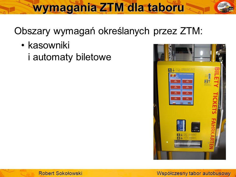 wymagania ZTM dla taboru Obszary wymagań określanych przez ZTM: kasowniki i automaty biletowe Robert Sokołowski Współczesny tabor autobusowy