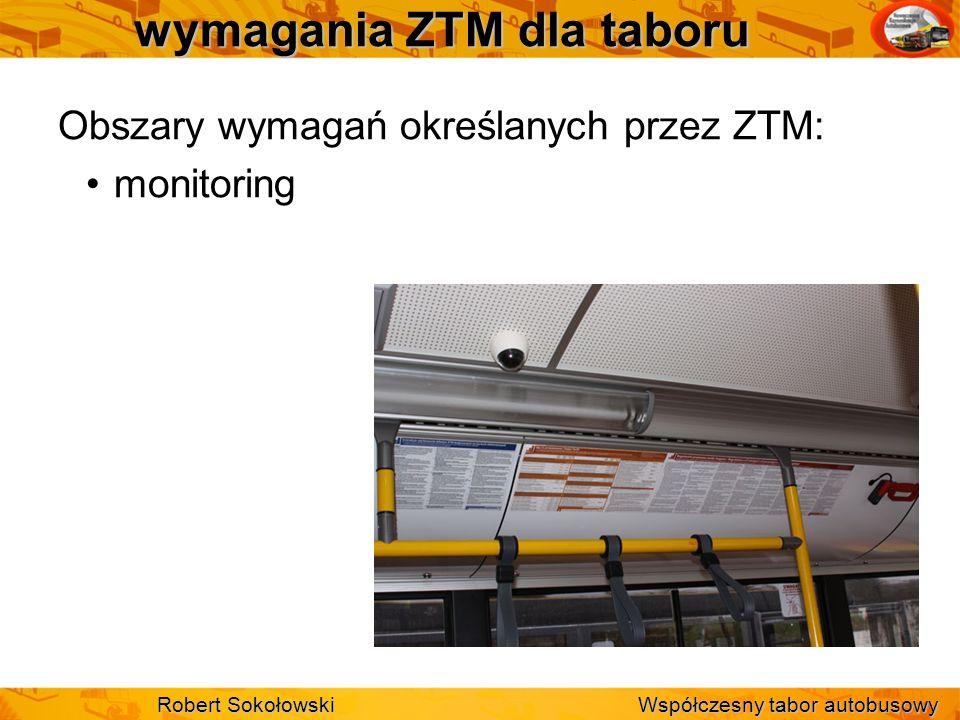 wymagania ZTM dla taboru Obszary wymagań określanych przez ZTM: monitoring Robert Sokołowski Współczesny tabor autobusowy
