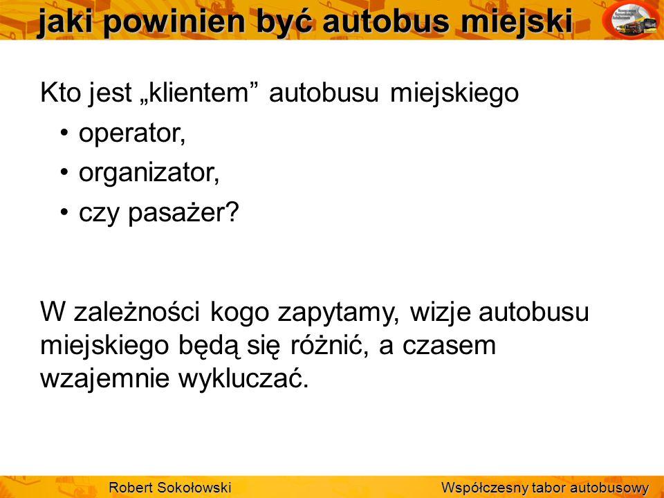 jaki powinien być autobus miejski Kto jest klientem autobusu miejskiego operator, organizator, czy pasażer? W zależności kogo zapytamy, wizje autobusu