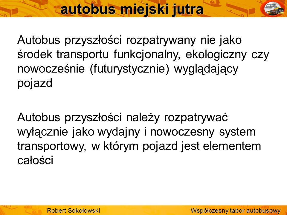 autobus miejski jutra Autobus przyszłości rozpatrywany nie jako środek transportu funkcjonalny, ekologiczny czy nowocześnie (futurystycznie) wyglądają