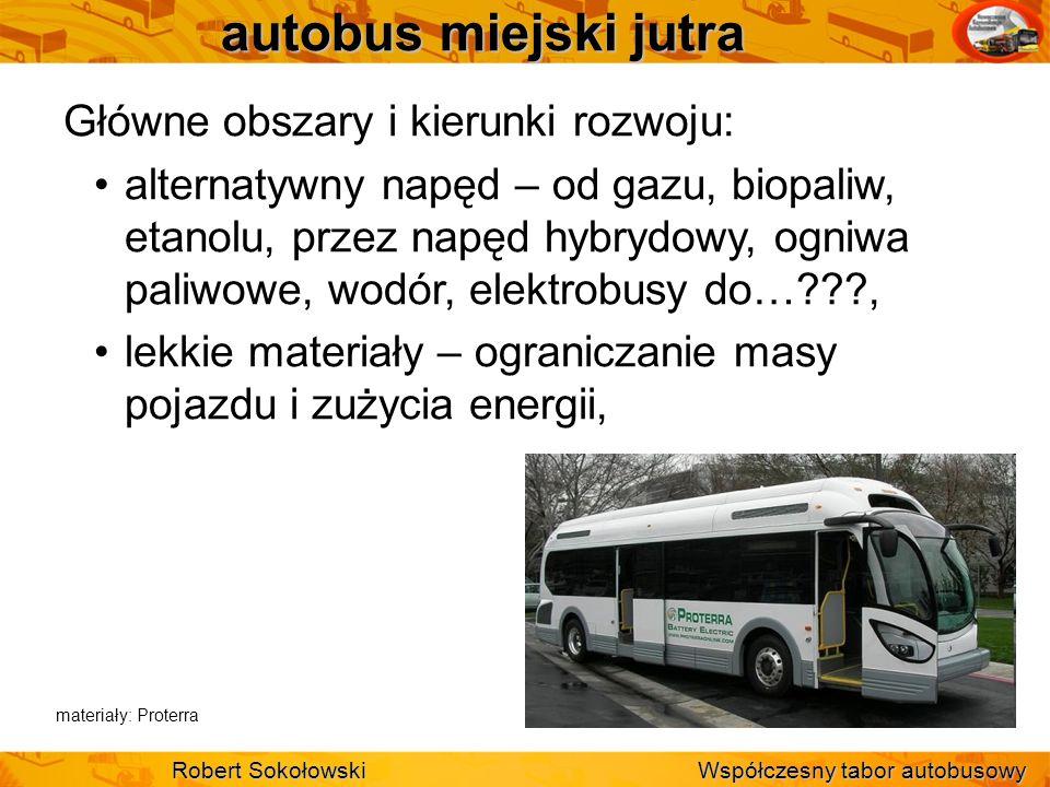 autobus miejski jutra Główne obszary i kierunki rozwoju: alternatywny napęd – od gazu, biopaliw, etanolu, przez napęd hybrydowy, ogniwa paliwowe, wodó