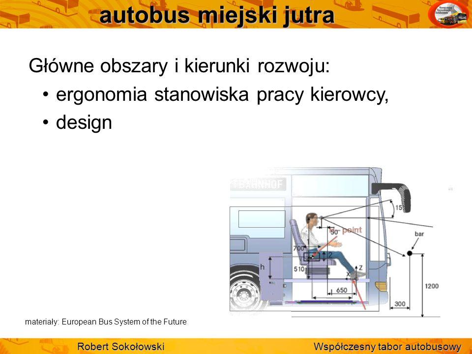 autobus miejski jutra Główne obszary i kierunki rozwoju: ergonomia stanowiska pracy kierowcy, design Robert Sokołowski Współczesny tabor autobusowy ma