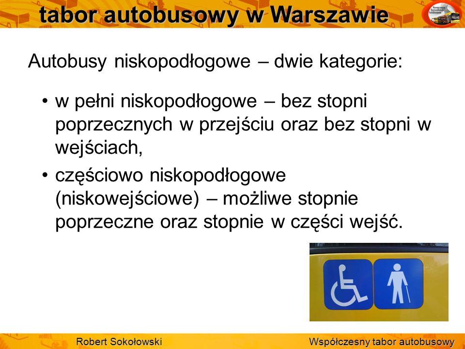 tabor autobusowy w Warszawie Łącznie 1588 autobusów dostępnych: 1293 w pełni niskopodłogowe, 295 niskowejściowych, co stanowi 85,3% całości taboru Robert Sokołowski Współczesny tabor autobusowy