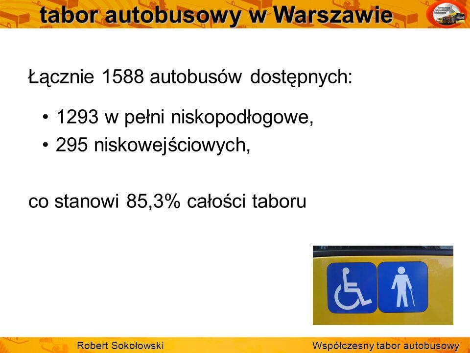 tabor autobusowy w Warszawie Łącznie 1588 autobusów dostępnych: 1293 w pełni niskopodłogowe, 295 niskowejściowych, co stanowi 85,3% całości taboru Rob