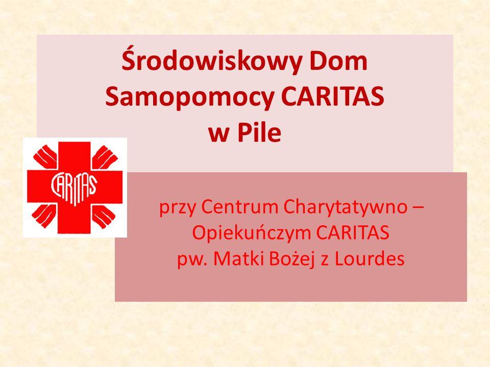 Środowiskowy Dom Samopomocy CARITAS w Pile przy Centrum Charytatywno – Opiekuńczym CARITAS pw. Matki Bożej z Lourdes