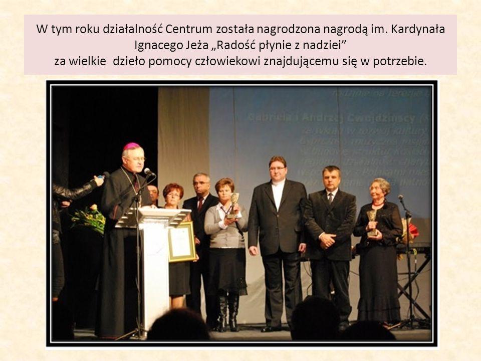 W tym roku działalność Centrum została nagrodzona nagrodą im. Kardynała Ignacego Jeża Radość płynie z nadziei za wielkie dzieło pomocy człowiekowi zna