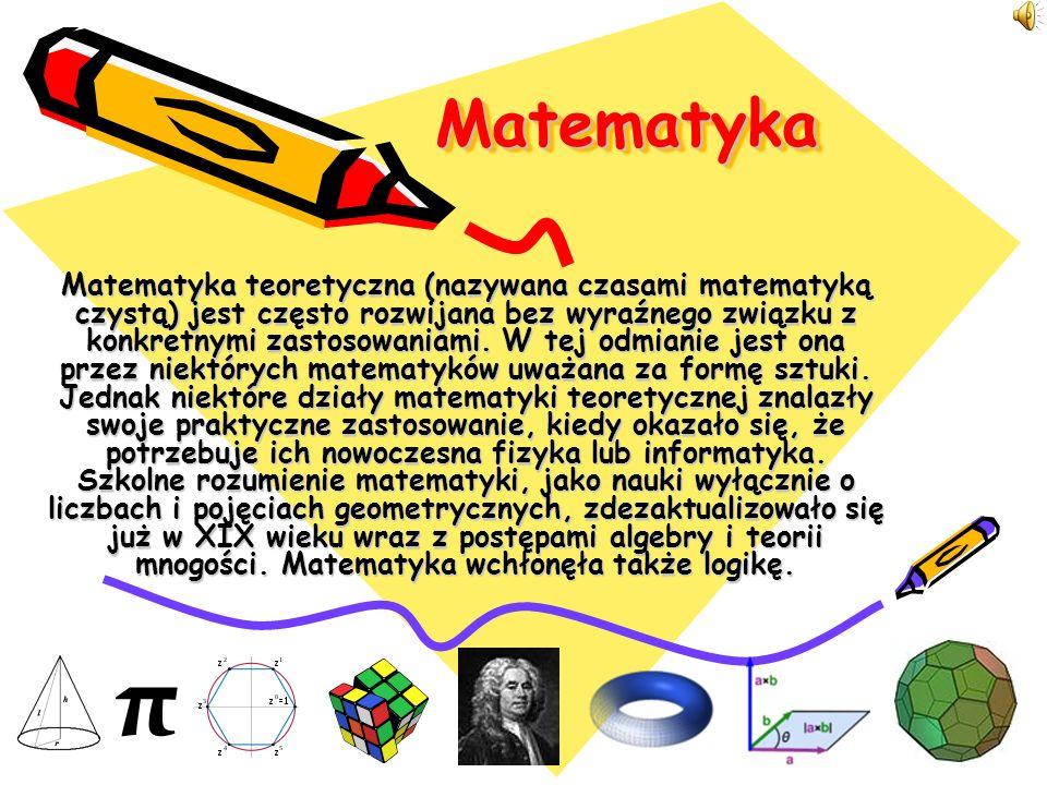 Matematyka Matematyka Matematyka teoretyczna (nazywana czasami matematyką czystą) jest często rozwijana bez wyraźnego związku z konkretnymi zastosowan