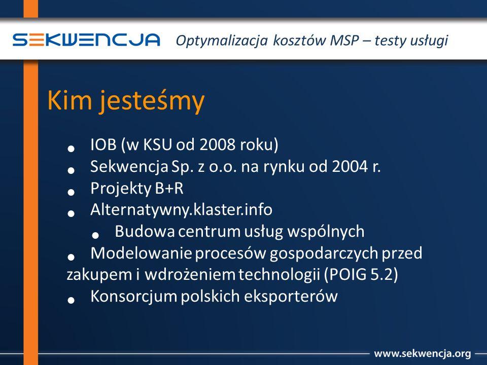 IOB (w KSU od 2008 roku) Sekwencja Sp. z o.o. na rynku od 2004 r. Projekty B+R Alternatywny.klaster.info Budowa centrum usług wspólnych Modelowanie pr