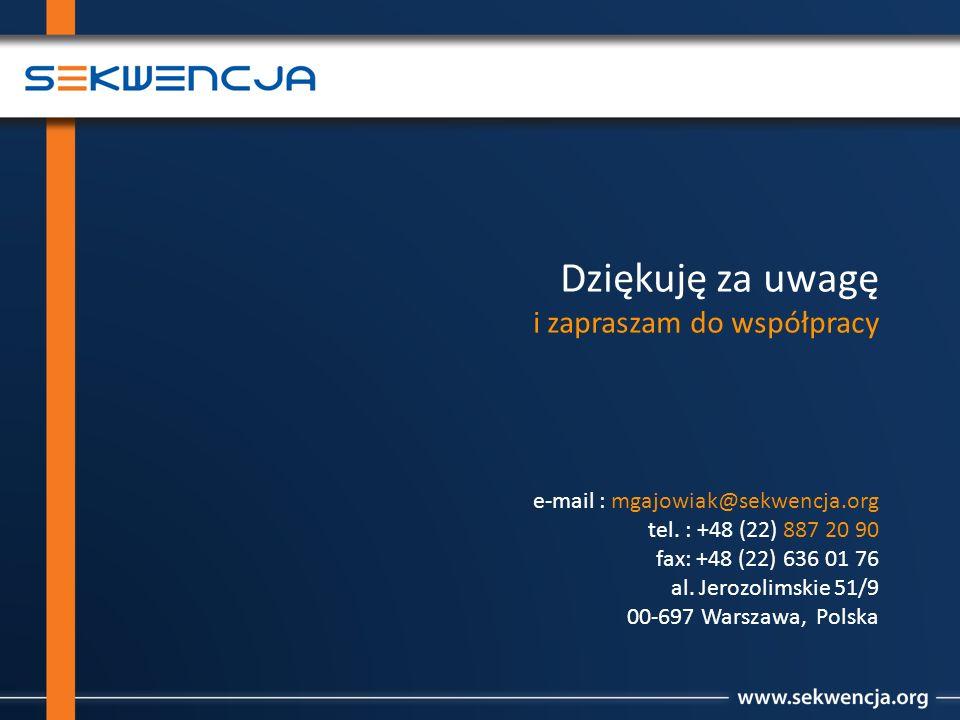 Dziękuję za uwagę i zapraszam do współpracy e-mail : mgajowiak@sekwencja.org tel. : +48 (22) 887 20 90 fax: +48 (22) 636 01 76 al. Jerozolimskie 51/9