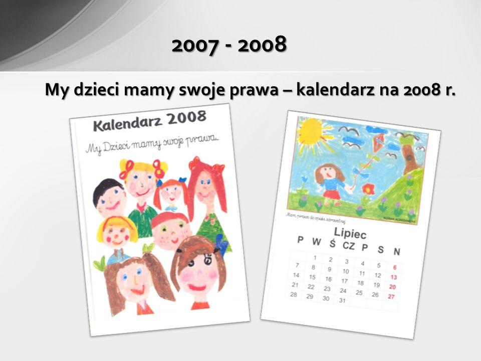 My dzieci mamy swoje prawa – kalendarz na 2008 r. 2007 - 2008