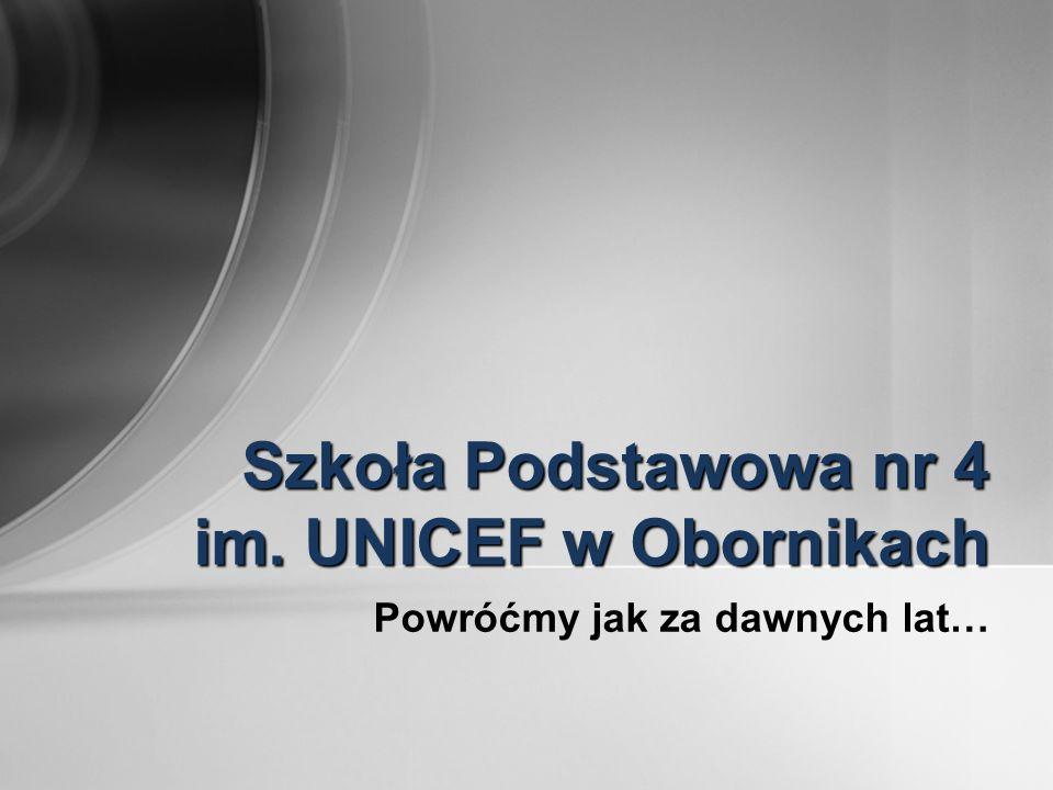 Powróćmy jak za dawnych lat… Szkoła Podstawowa nr 4 im. UNICEF w Obornikach