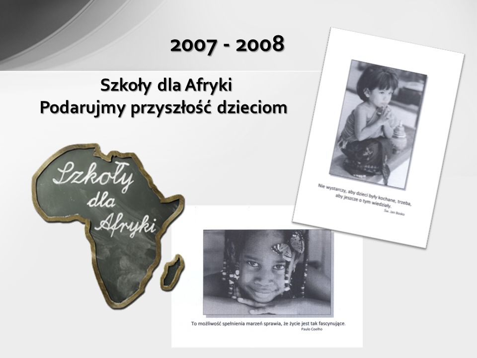 Szkoły dla Afryki Podarujmy przyszłość dzieciom 2007 - 2008
