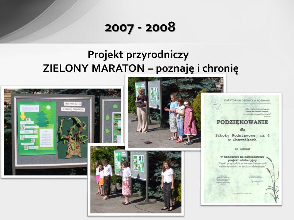 Projekt przyrodniczy ZIELONY MARATON – poznaję i chronię 2007 - 2008