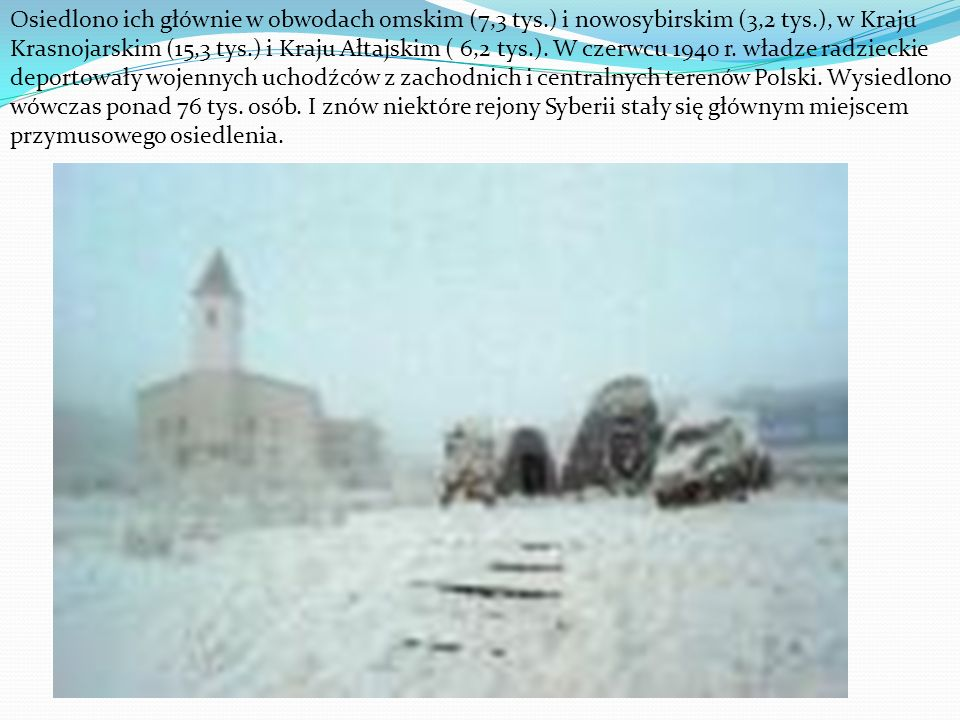 Osiedlono ich głównie w obwodach omskim (7,3 tys.) i nowosybirskim (3,2 tys.), w Kraju Krasnojarskim (15,3 tys.) i Kraju Ałtajskim ( 6,2 tys.). W czer