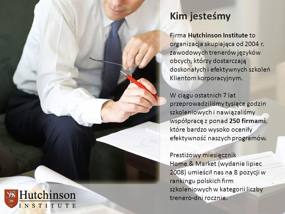 Kim jesteśmy Firma Hutchinson Institute to organizacja skupiająca od 2004 r. zawodowych trenerów języków obcych, którzy dostarczają doskonałych i efek