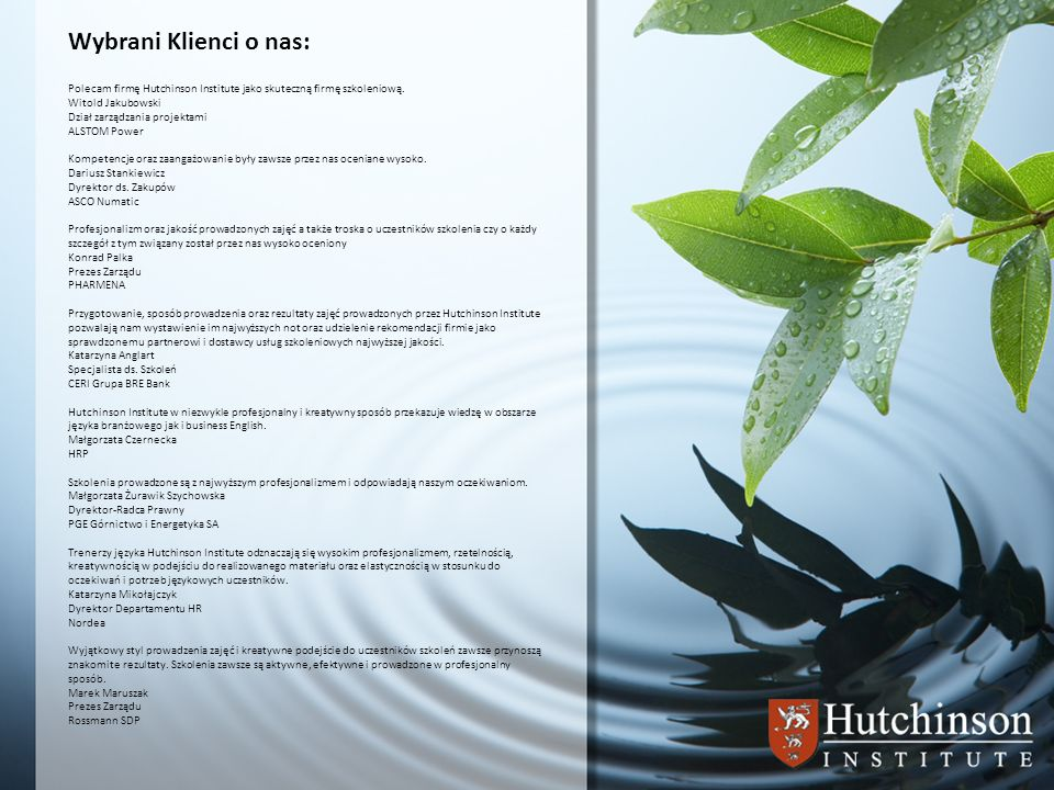 Wybrani Klienci o nas: Polecam firmę Hutchinson Institute jako skuteczną firmę szkoleniową. Witold Jakubowski Dział zarządzania projektami ALSTOM Powe