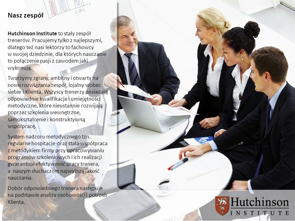 Nasz zespół Hutchinson Institute to stały zespół trenerów. Pracujemy tylko z najlepszymi, dlatego też nasi lektorzy to fachowcy w swojej dziedzinie, d