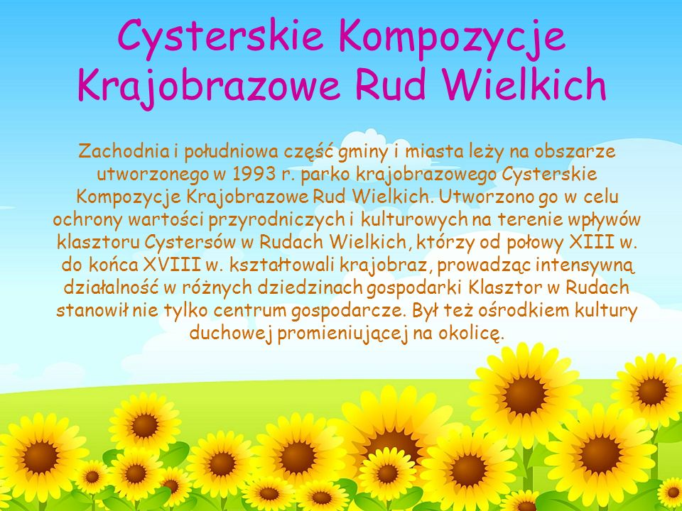 Cysterskie Kompozycje Krajobrazowe Rud Wielkich Zachodnia i południowa część gminy i miasta leży na obszarze utworzonego w 1993 r.