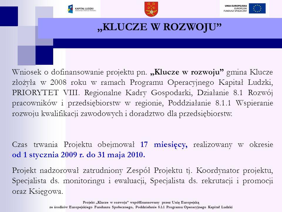 KLUCZE W ROZWOJU CEL PROJEKTU Celem głównym projektu było podniesienie i dostosowanie umiejętności osób zamieszkałych/pracujących na terenie powiatu olkuskiego do potrzeb regionalnej gospodarki.
