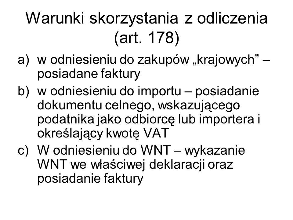 Warunki skorzystania z odliczenia (art. 178) a)w odniesieniu do zakupów krajowych – posiadane faktury b)w odniesieniu do importu – posiadanie dokument