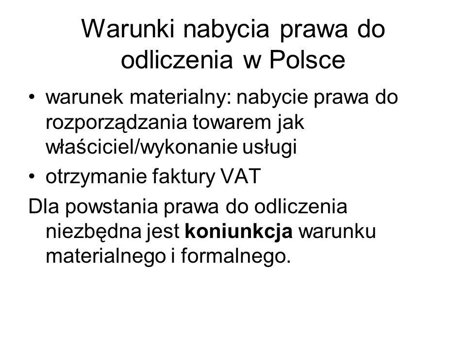 Warunki nabycia prawa do odliczenia w Polsce warunek materialny: nabycie prawa do rozporządzania towarem jak właściciel/wykonanie usługi otrzymanie fa
