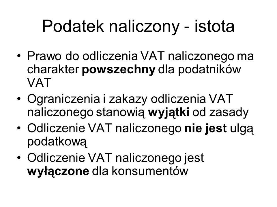 Podatek naliczony - istota Prawo do odliczenia VAT naliczonego ma charakter powszechny dla podatników VAT Ograniczenia i zakazy odliczenia VAT naliczo