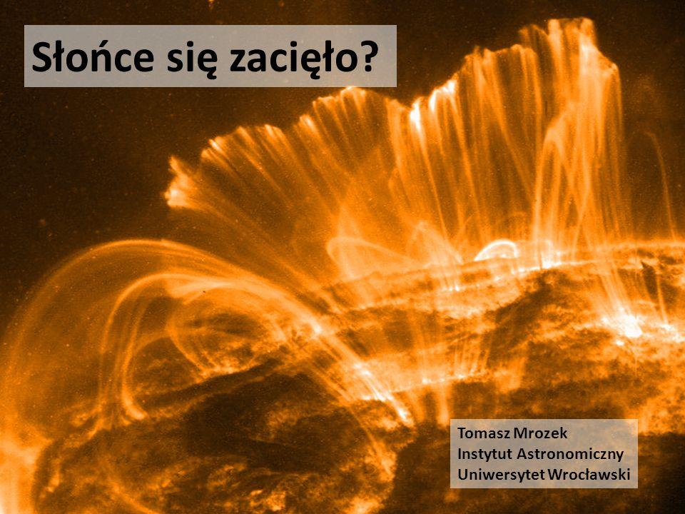 Słońce się zacięło? Tomasz Mrozek Instytut Astronomiczny Uniwersytet Wrocławski