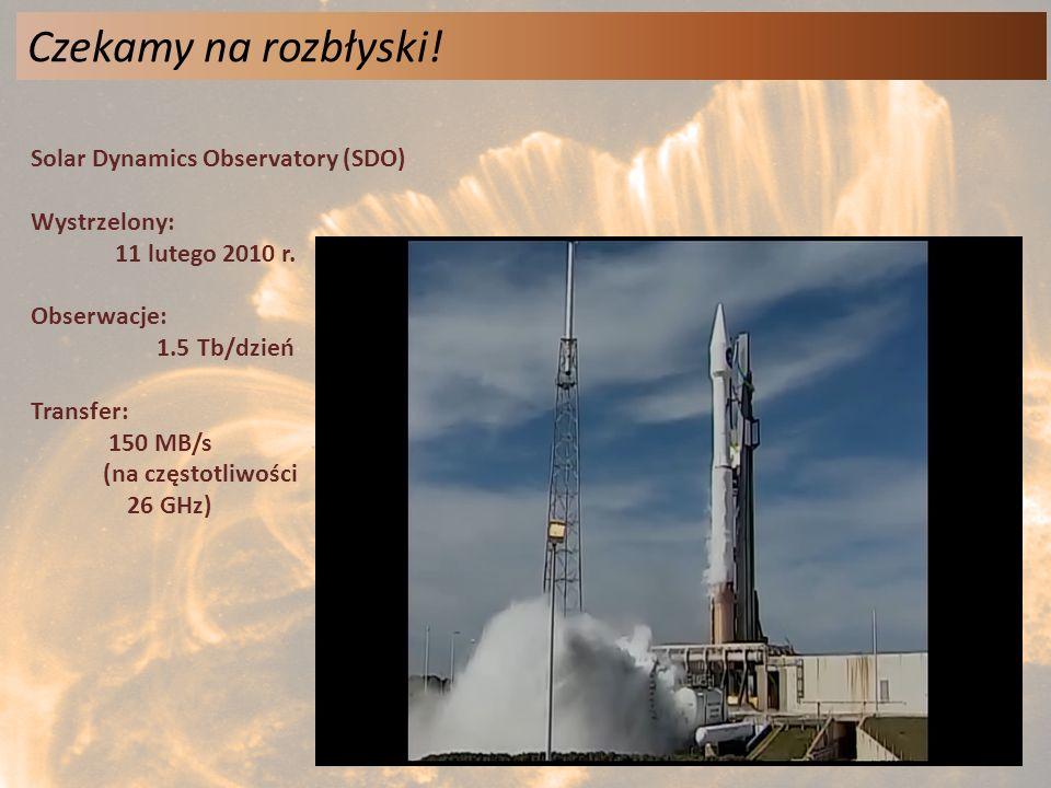 Czekamy na rozbłyski! Solar Dynamics Observatory (SDO) Wystrzelony: 11 lutego 2010 r. Obserwacje: 1.5 Tb/dzień Transfer: 150 MB/s (na częstotliwości 2