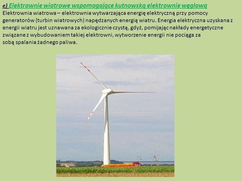 e) Elektrownie wiatrowe wspomagające kutnowską elektrownie węglową Elektrownia wiatrowa – elektrownia wytwarzająca energię elektryczną przy pomocy gen