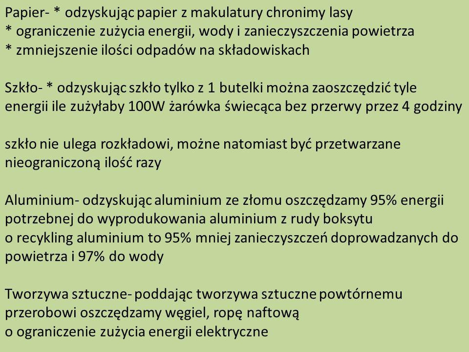 Papier- * odzyskując papier z makulatury chronimy lasy * ograniczenie zużycia energii, wody i zanieczyszczenia powietrza * zmniejszenie ilości odpadów