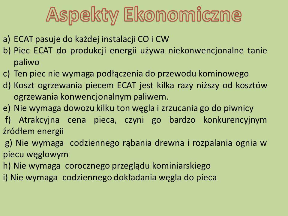 a)ECAT pasuje do każdej instalacji CO i CW b)Piec ECAT do produkcji energii używa niekonwencjonalne tanie paliwo c)Ten piec nie wymaga podłączenia do