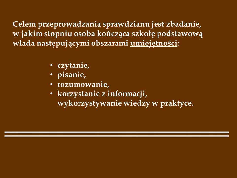 Celem przeprowadzania sprawdzianu jest zbadanie, w jakim stopniu osoba kończąca szkołę podstawową włada następującymi obszarami umiejętności: czytanie