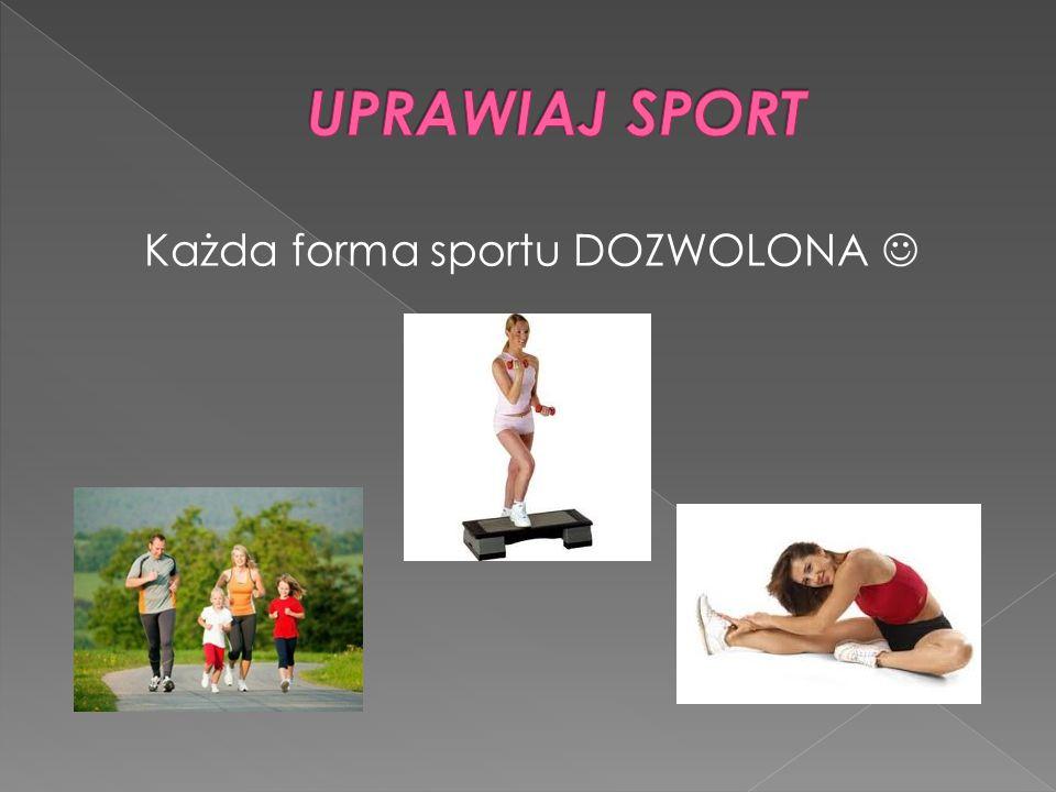Każda forma sportu DOZWOLONA