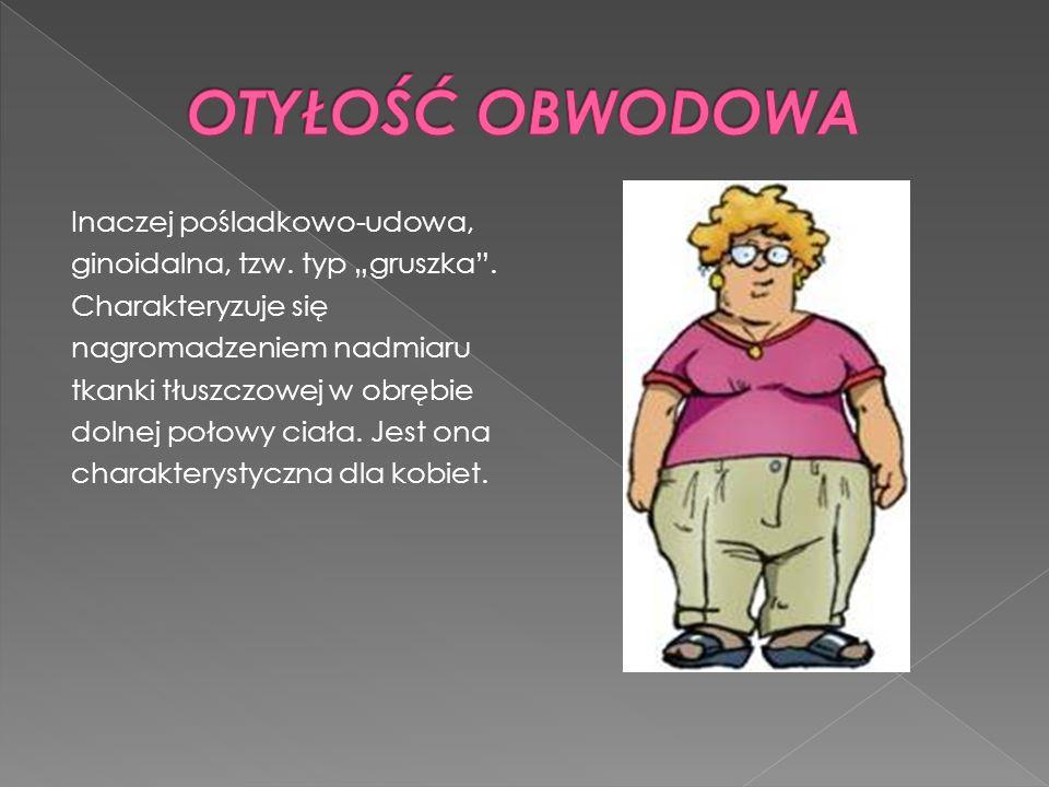 Inaczej pośladkowo-udowa, ginoidalna, tzw. typ gruszka. Charakteryzuje się nagromadzeniem nadmiaru tkanki tłuszczowej w obrębie dolnej połowy ciała. J