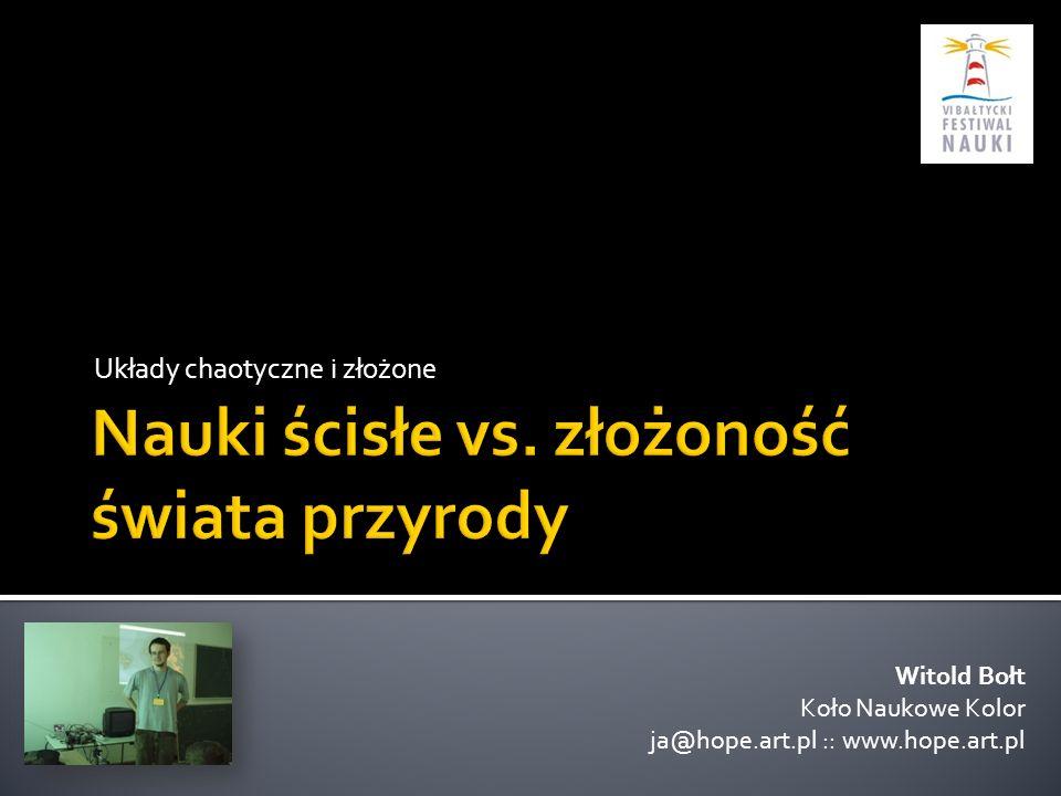 Układy chaotyczne i złożone Witold Bołt Koło Naukowe Kolor ja@hope.art.pl :: www.hope.art.pl