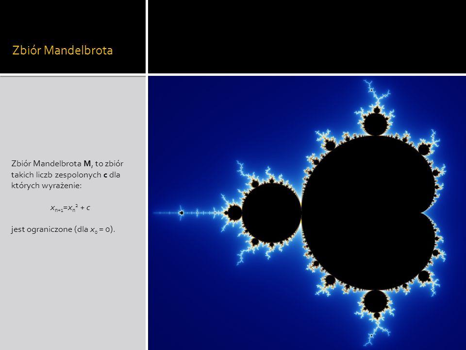 Zbiór Mandelbrota Zbiór Mandelbrota M, to zbiór takich liczb zespolonych c dla których wyrażenie: x n+1 =x n 2 + c jest ograniczone (dla x 0 = 0).
