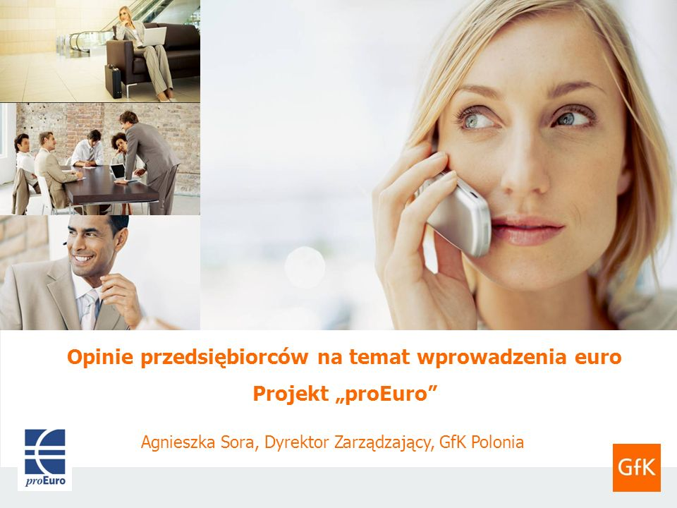 GfK PoloniaOpinie przedsiębiorców na temat wprowadzenia euro. Projekt proEuro.27 czerwca 2011 Opinie przedsiębiorców na temat wprowadzenia euro Projek