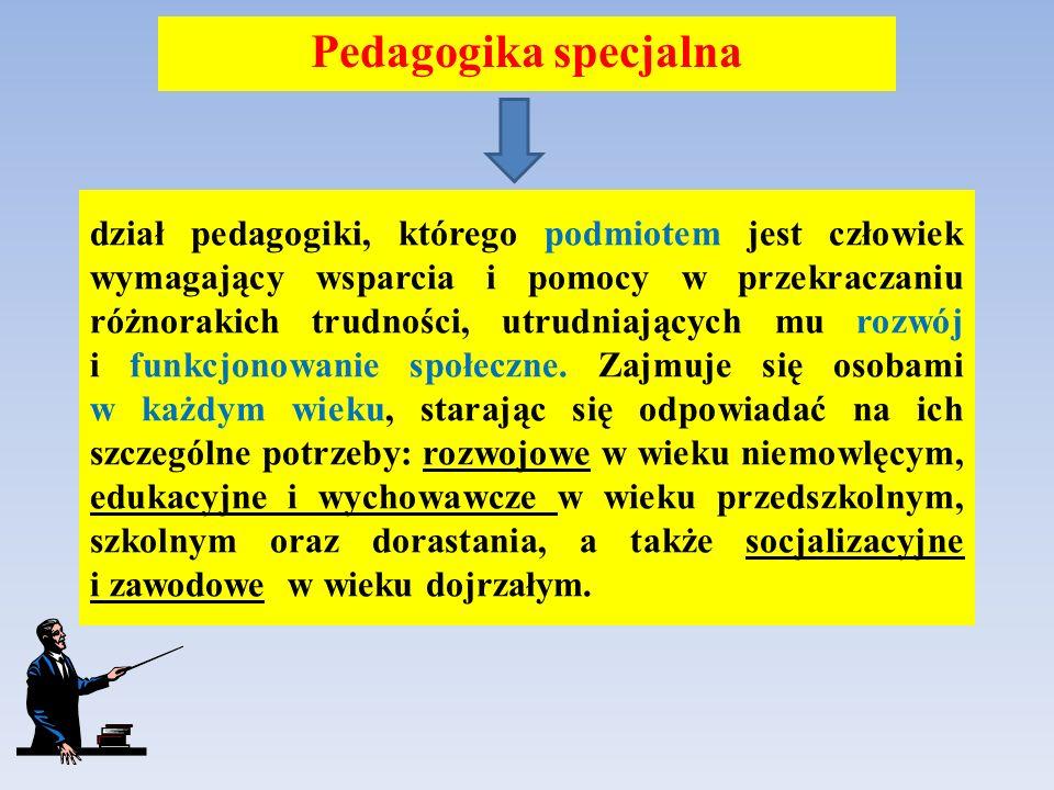 dział pedagogiki, którego podmiotem jest człowiek wymagający wsparcia i pomocy w przekraczaniu różnorakich trudności, utrudniających mu rozwój i funkcjonowanie społeczne.
