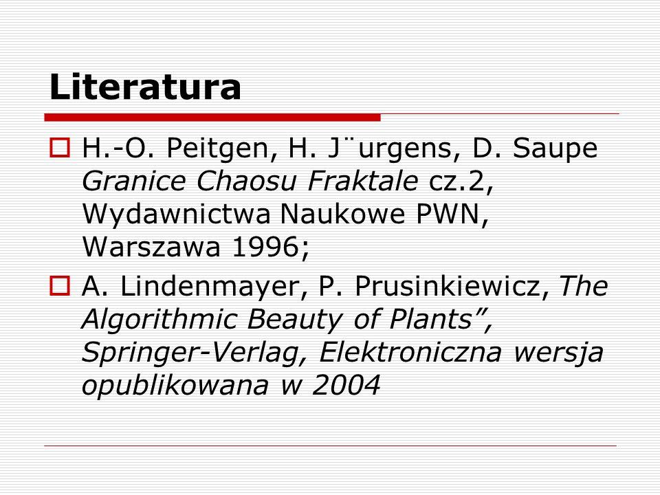 Literatura H.-O. Peitgen, H. J¨urgens, D. Saupe Granice Chaosu Fraktale cz.2, Wydawnictwa Naukowe PWN, Warszawa 1996; A. Lindenmayer, P. Prusinkiewicz