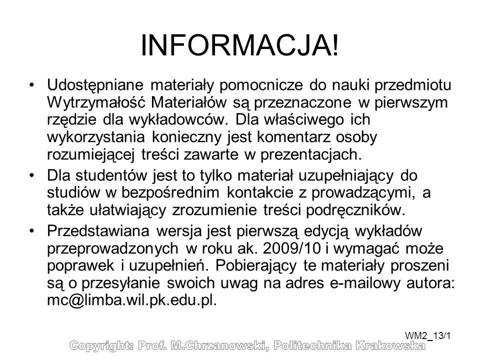 WM2_13/1 INFORMACJA! Udostępniane materiały pomocnicze do nauki przedmiotu Wytrzymałość Materiałów są przeznaczone w pierwszym rzędzie dla wykładowców