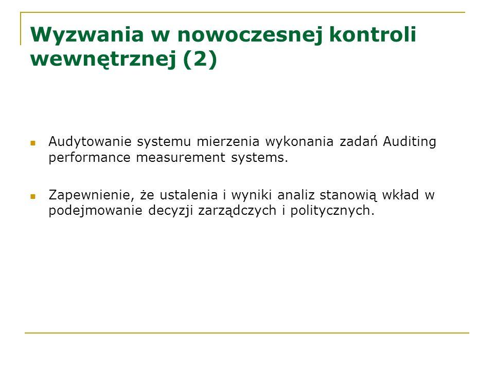 Wyzwania w nowoczesnej kontroli wewnętrznej (2) Audytowanie systemu mierzenia wykonania zadań Auditing performance measurement systems. Zapewnienie, ż