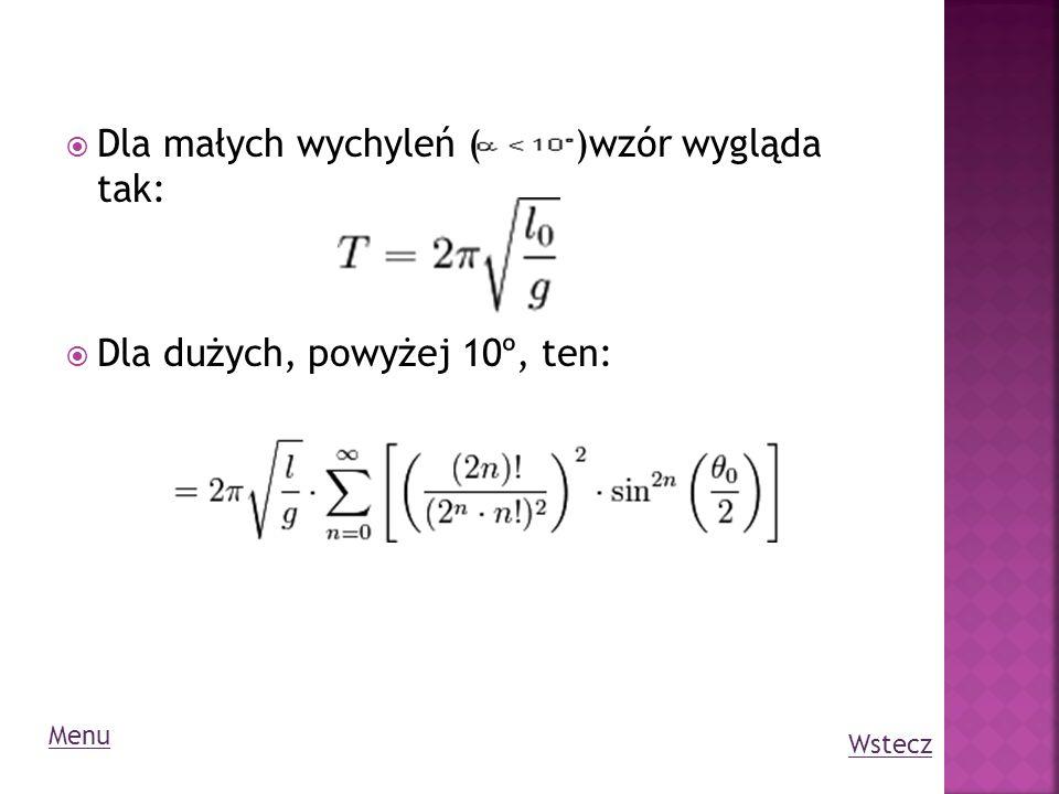 Dla małych wychyleń ( )wzór wygląda tak: Dla dużych, powyżej 10º, ten: Menu Wstecz