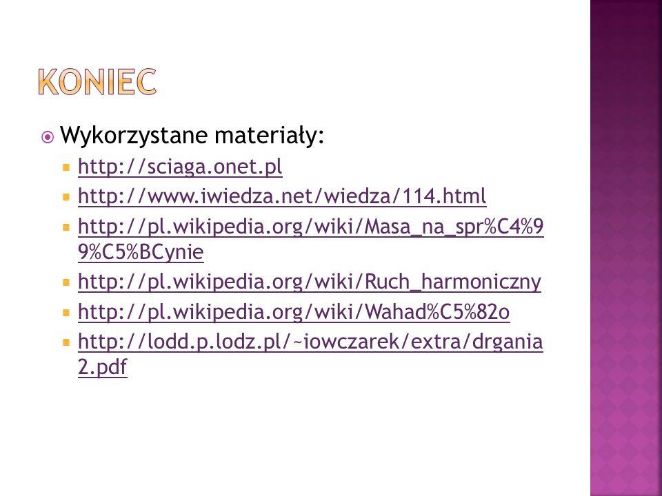 Wykorzystane materiały: http://sciaga.onet.pl http://www.iwiedza.net/wiedza/114.html http://pl.wikipedia.org/wiki/Masa_na_spr%C4%9 9%C5%BCynie http://